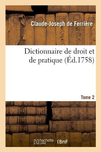 Dictionnaire de droit et de pratique. Tome 2 (Éd.1758)