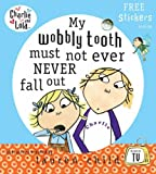 My Wobbly Tooth Must Not Ever Never Fall Out (Charlie and Lola) (0141500654) by Child, Lauren