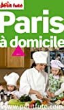 echange, troc Sophie Lemp, Guillaume Chazouilleres, Jean-Paul Labourdette, Dominique Auzias, Collectif - Le Petit Futé Paris à domicile