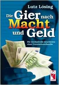 Die Gier nach Macht und Geld: Lutz Lösing: 9783828030169: Amazon.com