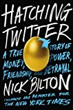 img - for Hatching Twitter: A True Story of Money, Power, Friendship, and Betrayal book / textbook / text book