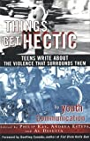 img - for Things Get Hectic: Teens Write About the Violence That Surrounds Them [Paperback] [1998] (Author) Geoffrey Canada, Youth Communication, Philip Kay, Al Desetta, Andrea Estepa book / textbook / text book