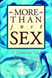 More Than Just Sex: A Committed Couples Guide to Keeping Relationships Lively, Intimate and Gratifying