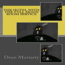 The Hotel with the Full Moon Room Service Audiobook by Dean Moriarty Narrated by Joe Formichella