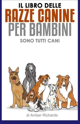 Il Libro Delle Razze Canine Per Bambini - Sono Tutti Cani