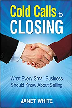 Cold Calls To Closing: What Every Small Business Should Know About Selling