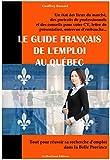 Le Guide Français de l'Emploi au Québec: Tout pour réussir sa recherche d'emploi dans la Belle Province...
