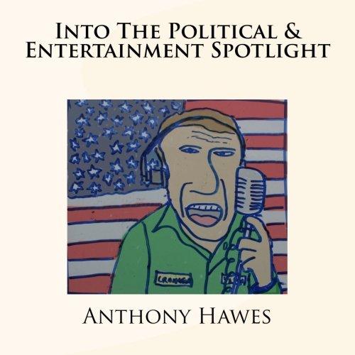 Into The Political & Entertainment Spotlight (Volume 1) [Hawes, Mr Anthony] (Tapa Blanda)