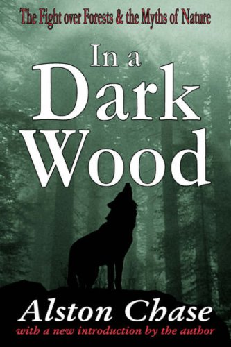 In a Dark Wood: The Fight Over Forests and the Myths of Nature: Alston Chase: 9780765807526: Amazon.com: Books