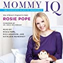 Mommy IQ: The Complete Guide to Pregnancy (       UNABRIDGED) by Rosie Pope Narrated by Rosie Pope, Rick Adamson, Kathleen McInerney