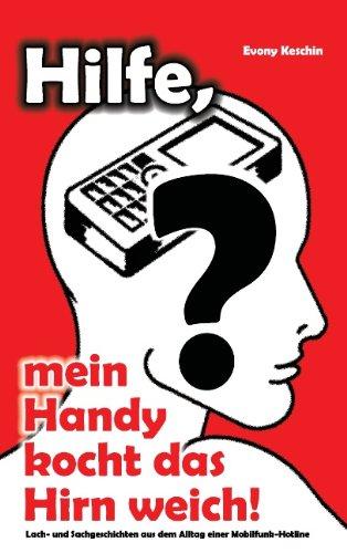 Hilfe, Mein Handy Kocht Das Hirn Weich! (German Edition)