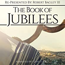 The Book of Jubilees: Re-Presented by Robert Bagley III | Livre audio Auteur(s) : Robert Bagley III Narrateur(s) : Steve Cook