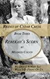 Rebekahs Scorn (Brides of Cedar Creek)