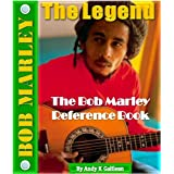 BOB MARLEY THE LEGEND - The Bob Marley Reference Book