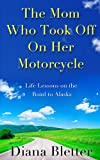 img - for The Mom Who Took Off On Her Motorcycle book / textbook / text book
