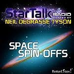 Star Talk Radio: Space Spin-Offs | Neil deGrasse Tyson