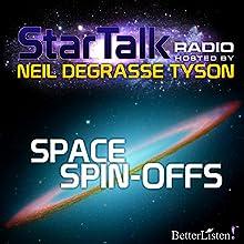Star Talk Radio: Space Spin-Offs Radio/TV Program Auteur(s) : Neil deGrasse Tyson Narrateur(s) : Neil deGrasse Tyson