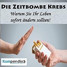 Die Zeitbombe Krebs: Warum Sie Ihr Leben sofort ändern sollten! Hörbuch von Alessandro Dallmann Gesprochen von: Jens Zange