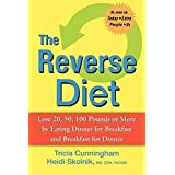 The Reverse Diet: Lose 20, 50, 100 Pounds or More by Eating Dinner for Breakfast and Breakfast for Dinner ~ Tricia Cunningham