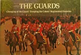 img - for The Guards: Changing of the Guard, Trooping of the Colour, Regimental Histories book / textbook / text book
