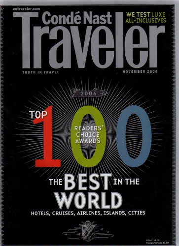 CONDE NAST TRAVELER: 2006 TOP 100 READERS' CHOICE AWARDS; THE BEST IN THE WORLD (HOTELS, CRUISES, AIRLINES, ISLANDS, CITIES) (TRUTH IN TRAVEL)