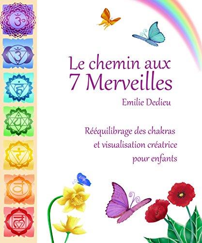 Le chemin aux 7 Merveilles: Rééquilibrage des chakras et visualisation créatrice pour enfants (French Edition)