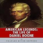 American Legends: The Life of Daniel Boone |  Charles River Editors