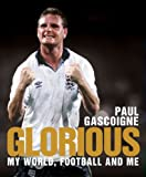 Paul Gascoigne Glorious: My World, Football and Me