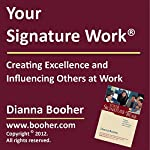 Your Signature Work: Creating Excellence and Influencing Others at Work | Dianna Booher