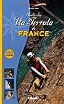 Toutes les Via Ferrata de France : 13...
