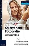 Foto Praxis Fotografie mit dem Smartphone: Faszinierende Fotos und wie Sie sie noch besser machen