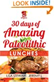 30 Days Of Amazing Paleolithic Lunches: Easy Gluten Free Recipes (Paleo Recipes Made Easy Book 2)