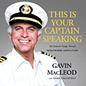This Is Your Captain Speaking: My Fantastic Voyage through Hollywood, Faith, and Life | [Gavin MacLeod]