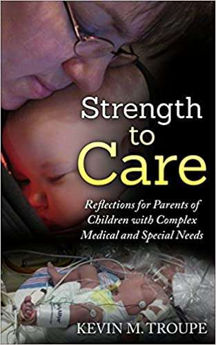 Strength to Care: Reflections for Parents of Children with Complex Medical and Special Needs