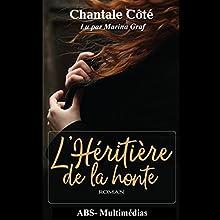L'héritière de la honte | Livre audio Auteur(s) : Chantale Côté Narrateur(s) : Marina Graf