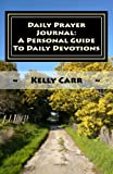 Daily Prayer Journal: A Personal Guide to Daily Devotions (Daily Prayer Guide Book 1)