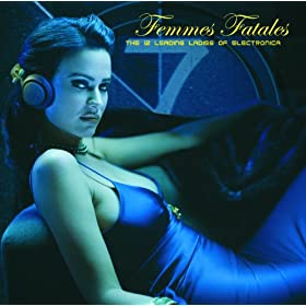 Femmes Fatales - The 12 Leading Ladies Of Electronica