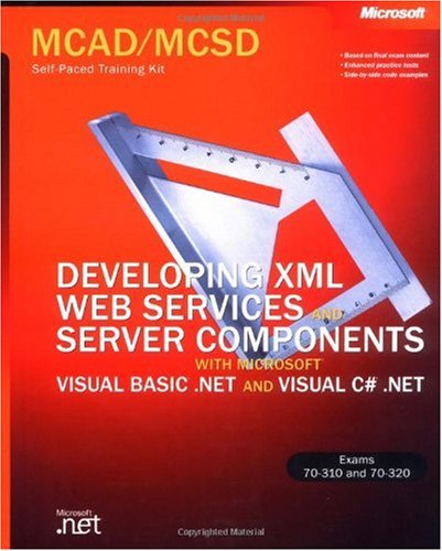MCAD/MCSD Self-Paced Training Kit: Developing XML Web Services and Server Components with Microsoft Visual Basic .NET and Microsoft Visual C# .NET: ... Basic(r) .Net and Microsoft Visual C#(tm) .N