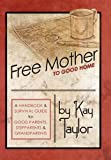 img - for Free Mother to Good Home: A Handbook & Survival Guide for Good Parents, Stepparents & Grandparents book / textbook / text book