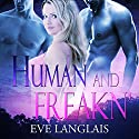 Human and Freakn' Audiobook by Eve Langlais Narrated by Tillie Hooper