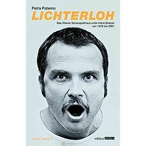 Lichterloh: Das Wiener Schauspielhaus unter Hans Gratzer 1978 bis 2001