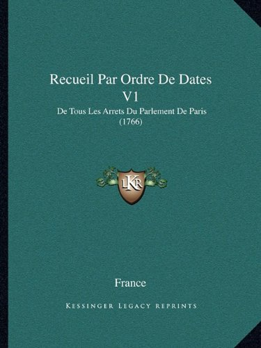 Recueil Par Ordre de Dates V1: de Tous Les Arrets Du Parlement de Paris (1766)