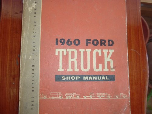 1960 FORD TRUCK & PICKUP REPAIR SHOP & SERVICE MANUAL - COVERS F-100, F-250, F-350, F-500, Light Duty, Medium Duty, Heavy Duty, Extra-Heavy Duty, Super Duty, Conventional Series, Tilt Cab Series, Tandem Axles, School Bus, Parcel Delivery (F350 Seat Covers Ford Truck compare prices)