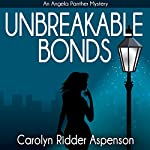 Unbreakable Bonds An Angela Panther Mystery | Carolyn Ridder Aspenson
