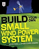 img - for by Shea, Kevin, Howard, Brian Clark Build Your Own Small Wind Power System (2011) Paperback book / textbook / text book