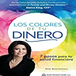 Los Colores de Tu Dinero: 7 Pasos Para Tu Salud Financiera [The Colors of Your Money. 7 Steps to Your Financial Health] | Elaine King