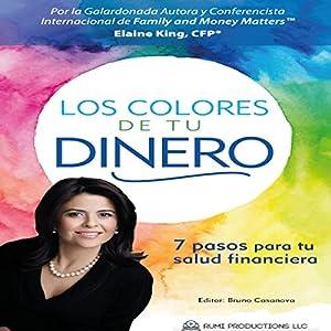 Los Colores de Tu Dinero: 7 Pasos Para Tu Salud Financiera [The Colors of Your Money. 7 Steps to Your Financial Health] Audiobook