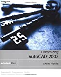 Customizing AutoCAD 2002 (Autodesk's Programmer Series) (0766838528) by Tickoo, Sham