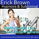 Healthy Weight Loss & Self-Esteem Hypnosis: Healthy Living & Boost Confidence, Guided Meditation, Self Hypnosis, Binaural Beats |  Erick Brown Hypnosis