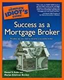 The Complete Idiots Guide to Success as a Mortgage Broker